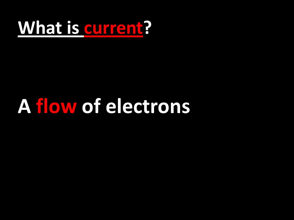 What is current? A flow of electrons