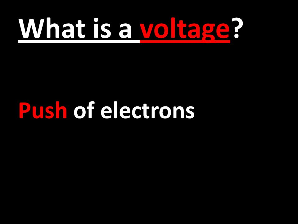 What is a voltage? Push of electrons