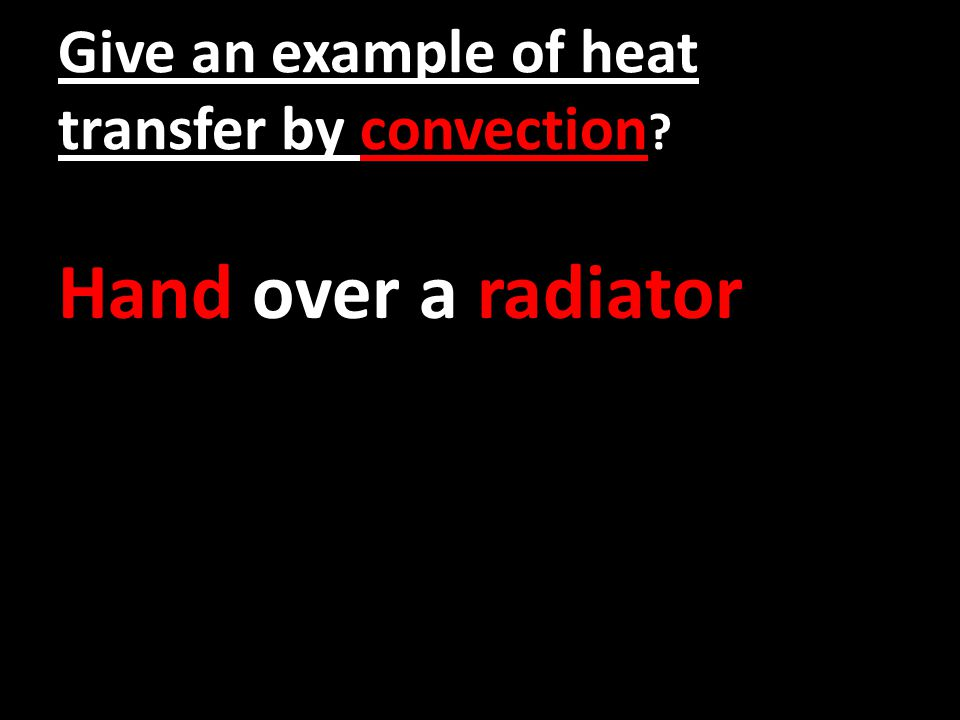 Give an example of heat transfer by convection ? Hand over a radiator