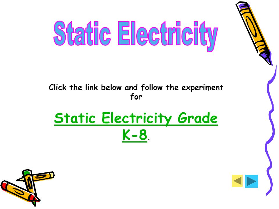 Click the link below and follow the experiment for Static Electricity Grade K-8 Static Electricity Grade K-8.