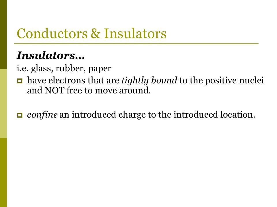 Conductors & Insulators Insulators… i.e.