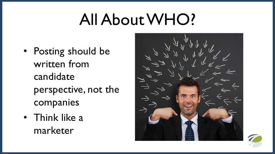 All About WHO? Posting should be written from candidate perspective, not the companies Think like a marketer