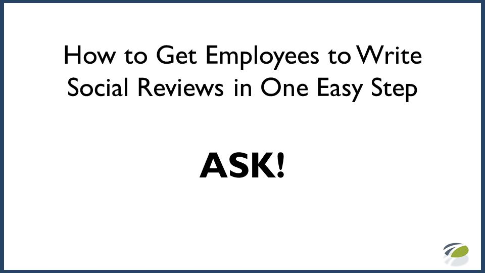 How to Get Employees to Write Social Reviews in One Easy Step ASK!