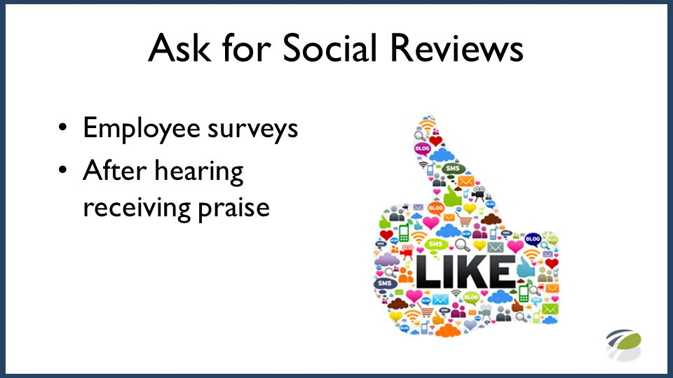 Ask for Social Reviews Employee surveys After hearing receiving praise