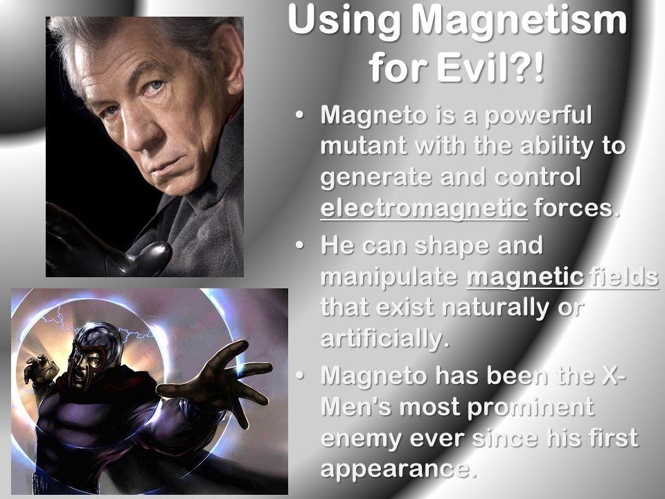 Using Magnetism for Evil?.