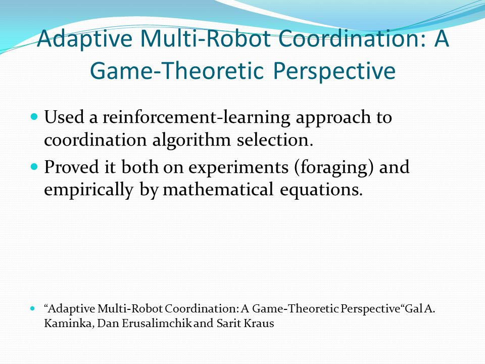 Adaptive Multi-Robot Coordination: A Game-Theoretic Perspective Used a reinforcement-learning approach to coordination algorithm selection.