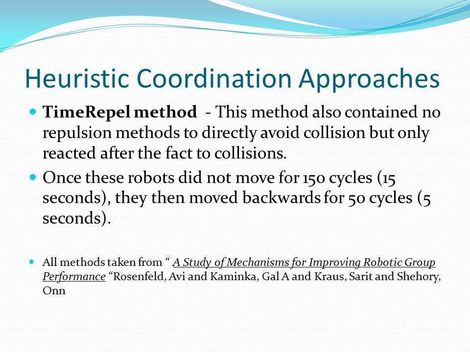 Heuristic Coordination Approaches TimeRepel method - This method also contained no repulsion methods to directly avoid collision but only reacted after the fact to collisions.