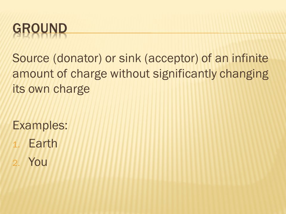 Source (donator) or sink (acceptor) of an infinite amount of charge without significantly changing its own charge Examples: 1.