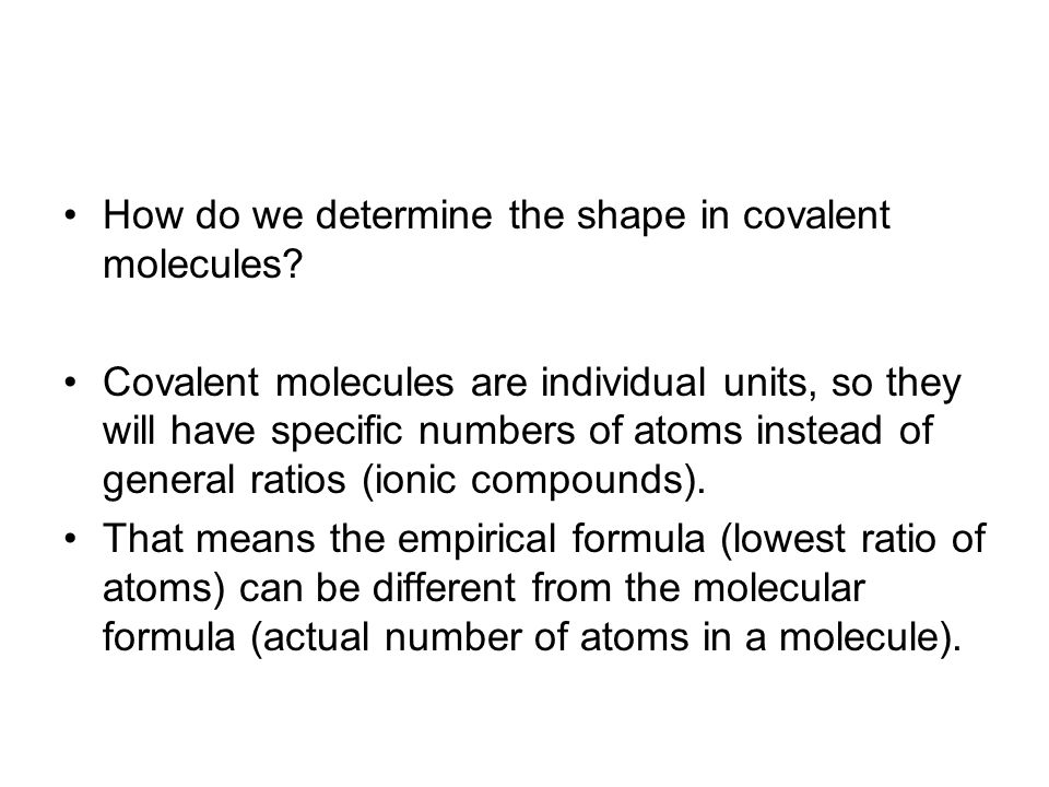Shapes of Molecules That allows for many possible shapes around a central atom: 1. Linear