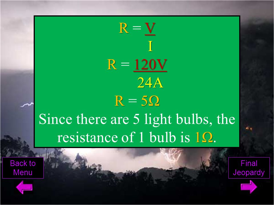 series 120 volts 24 amps resistance You are building a series circuit with 5 light bulbs.