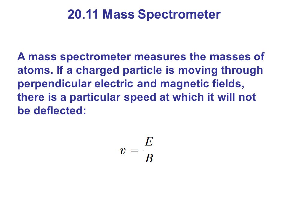 20.11 Mass Spectrometer A mass spectrometer measures the masses of atoms.