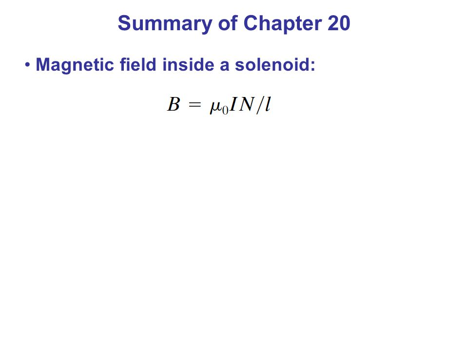 Summary of Chapter 20 Magnetic field inside a solenoid: