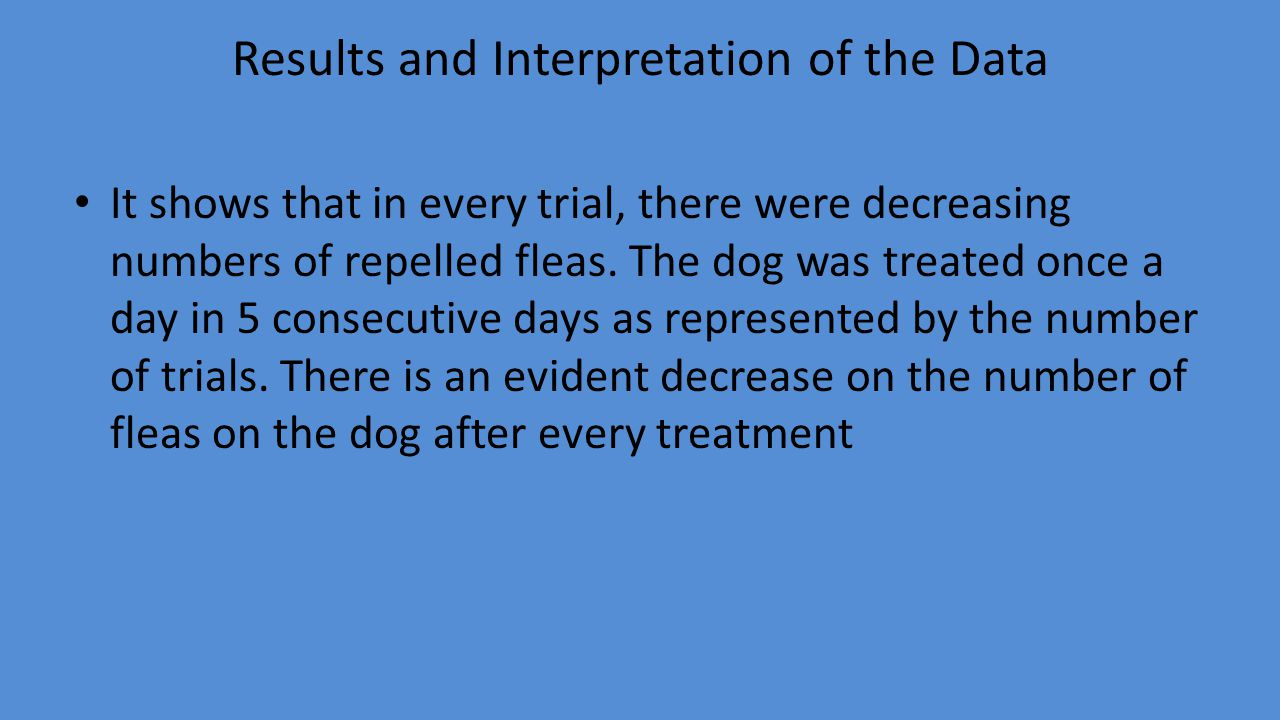 Results and Interpretation of the Data It shows that in every trial, there were decreasing numbers of repelled fleas.