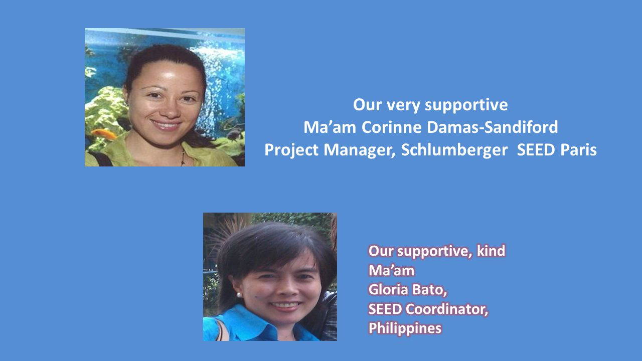 Our very supportive Ma'am Corinne Damas-Sandiford Project Manager, Schlumberger SEED Paris