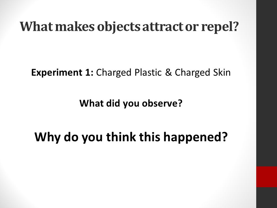 What makes objects attract or repel?