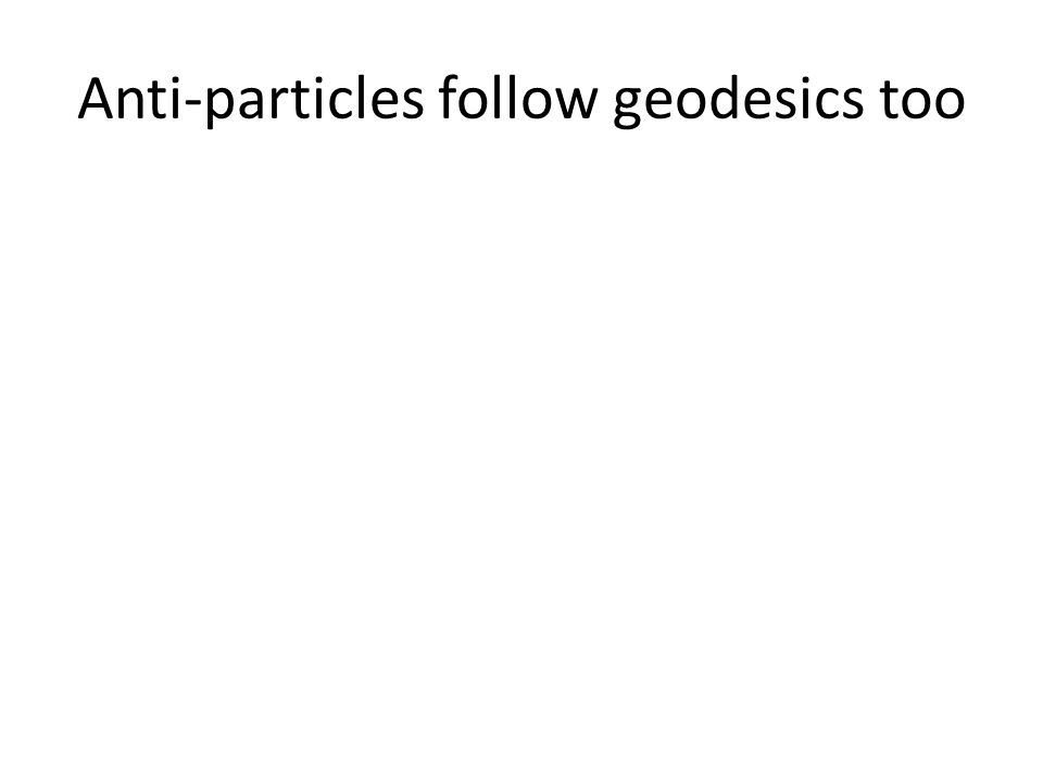 Anti-particles follow geodesics too