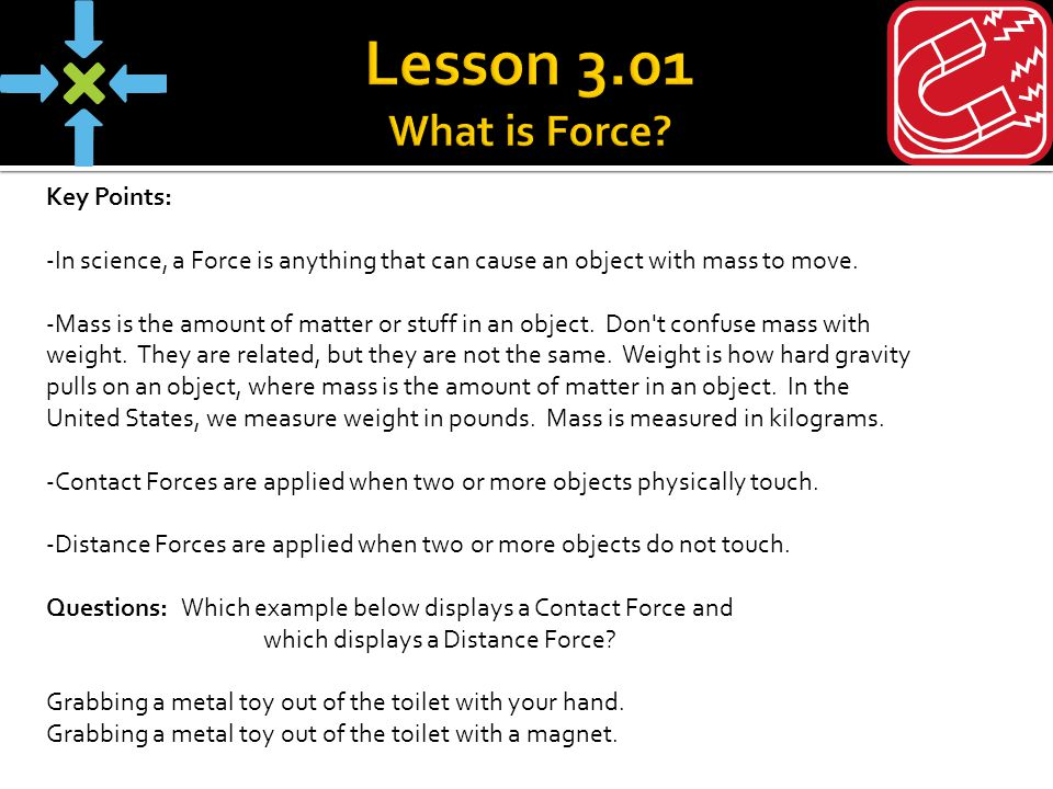 Key Points: -There are three types of contact forces that we are going to go over: *Applied Force (An applied force is any force that is directly applied to an object by a person or other object.