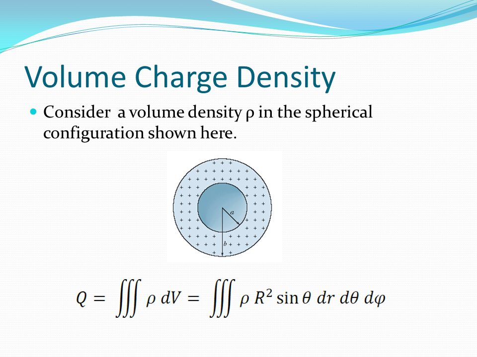Volume Charge Density Consider a volume density ρ in the spherical configuration shown here.