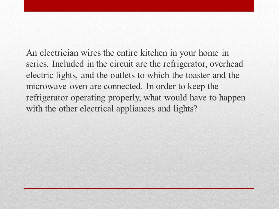 An electrician wires the entire kitchen in your home in series.