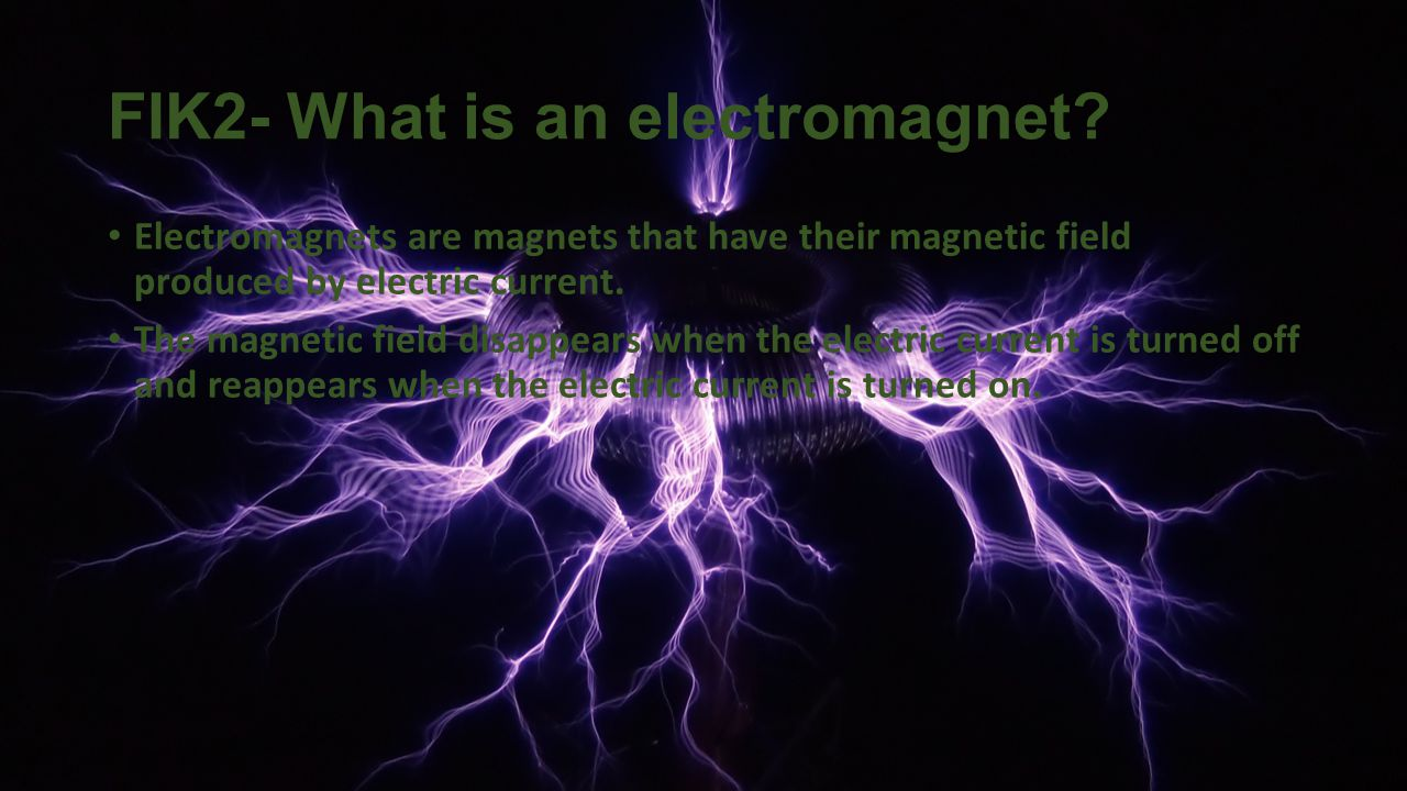 FIK2- What is an electromagnet.