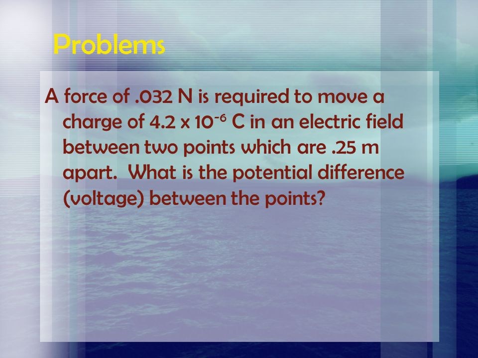 Problems If a conductor connected to the terminal of a battery has a potential difference (voltage) of 12 V, then each Coulomb of charge has a potenti