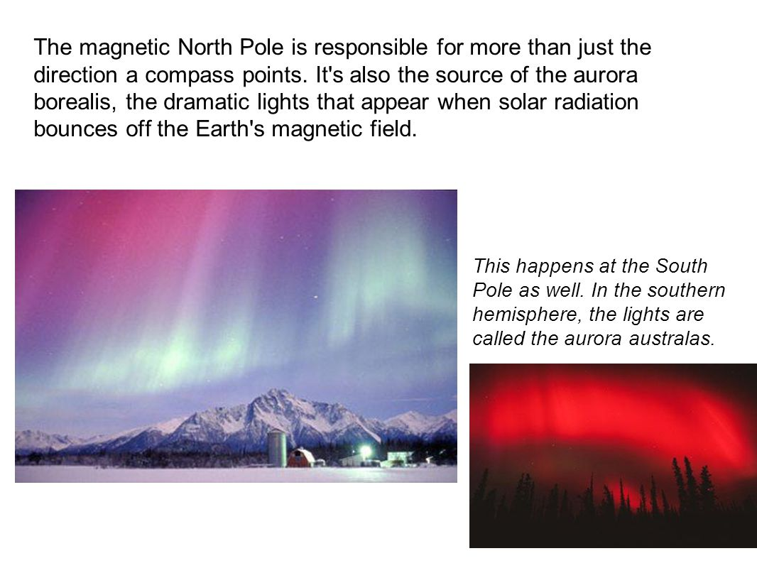 The magnetic North Pole is responsible for more than just the direction a compass points. It's also the source of the aurora borealis, the dramatic li