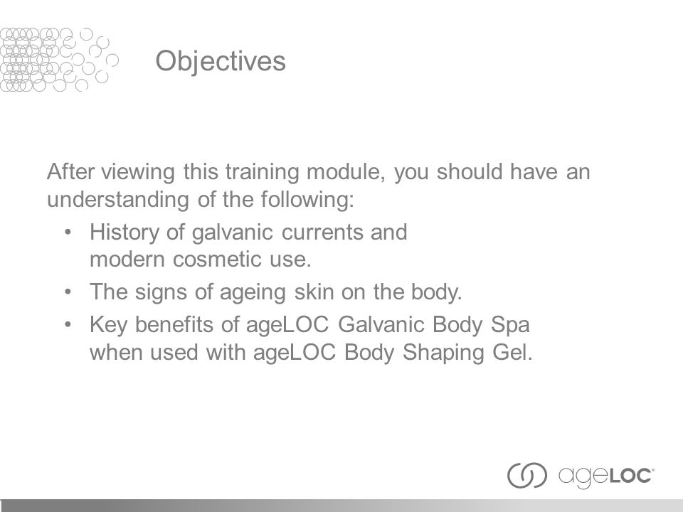 After viewing this training module, you should have an understanding of the following: History of galvanic currents and modern cosmetic use. The signs