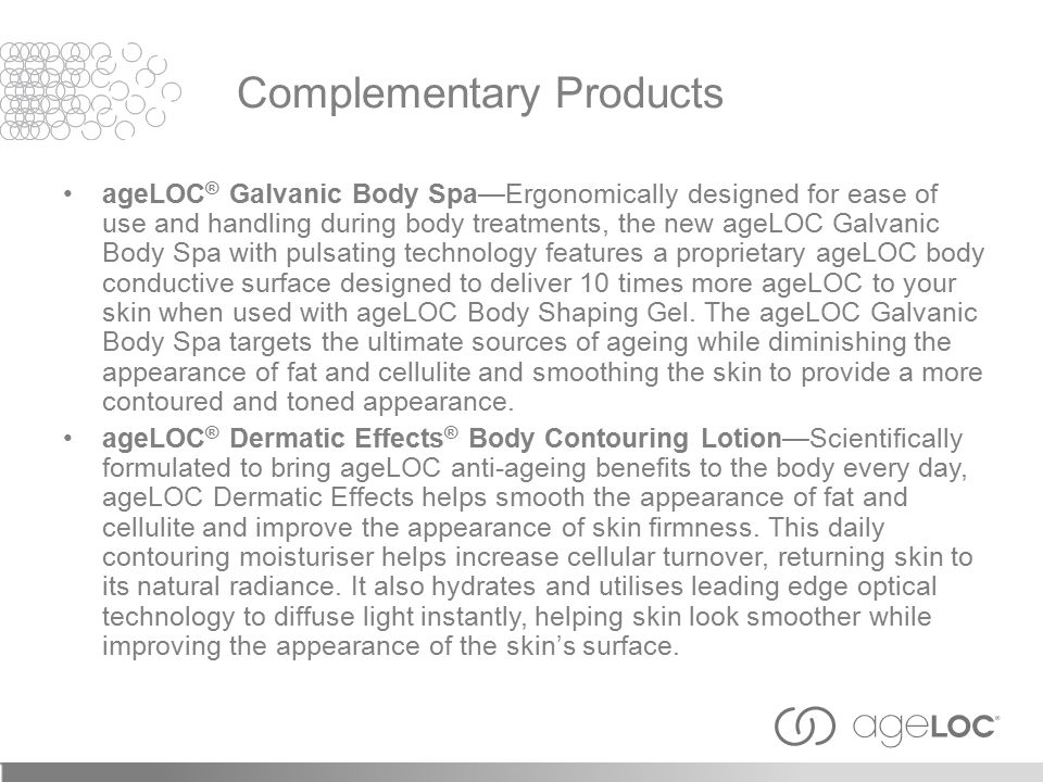 ageLOC ® Galvanic Body Spa—Ergonomically designed for ease of use and handling during body treatments, the new ageLOC Galvanic Body Spa with pulsating