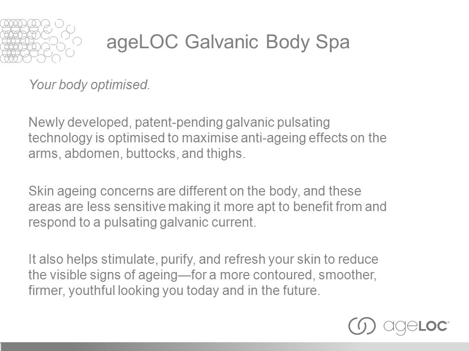 Your body optimised. Newly developed, patent-pending galvanic pulsating technology is optimised to maximise anti-ageing effects on the arms, abdomen,