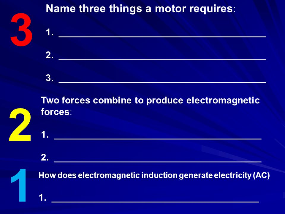 3 2 1 Name three things a motor requires : 1. _______________________________________ 2. _______________________________________ 3. __________________