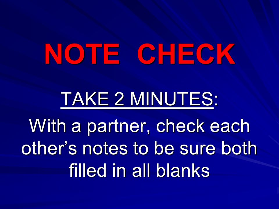 NOTE CHECK TAKE 2 MINUTES: With a partner, check each other's notes to be sure both filled in all blanks
