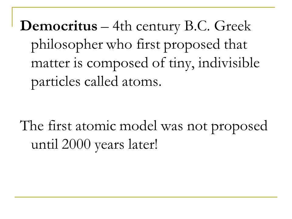 John Dalton, an English schoolteacher, proposed the following atomic theory, in 1808.