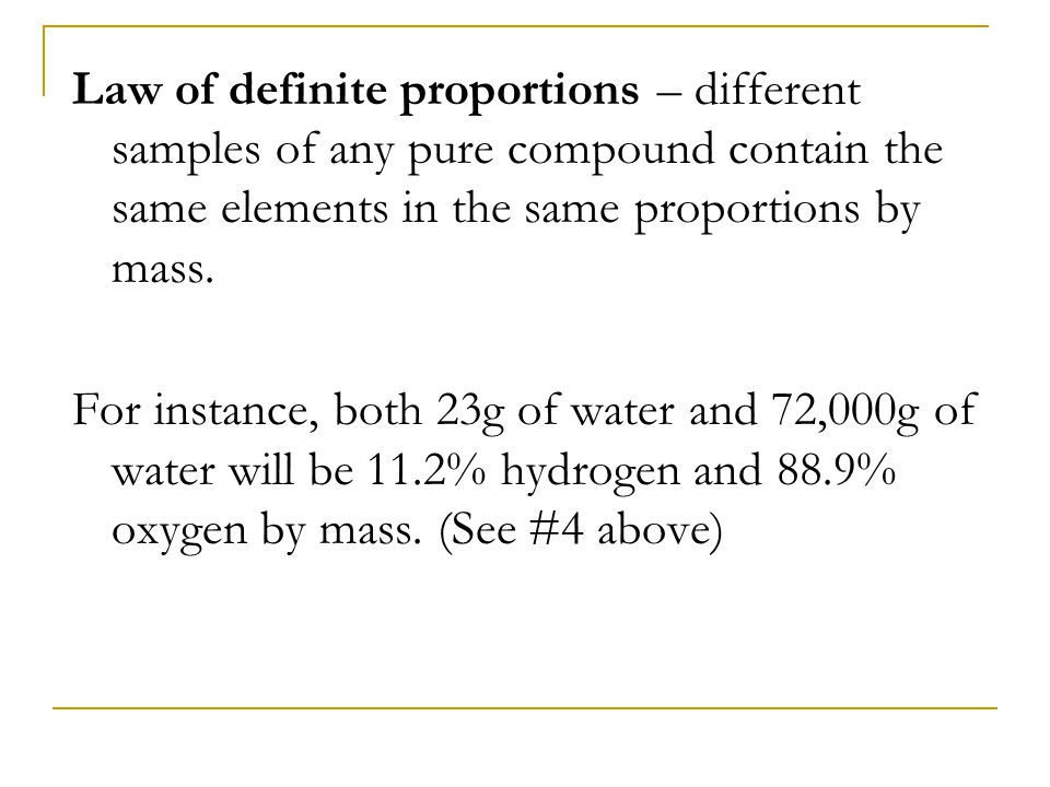 Law of multiple proportions – if two or more different compounds are composed of the same two elements, A and B, then the ratio of the masses of element B that combine with a certain mass of element A is always a ratio of small whole numbers.