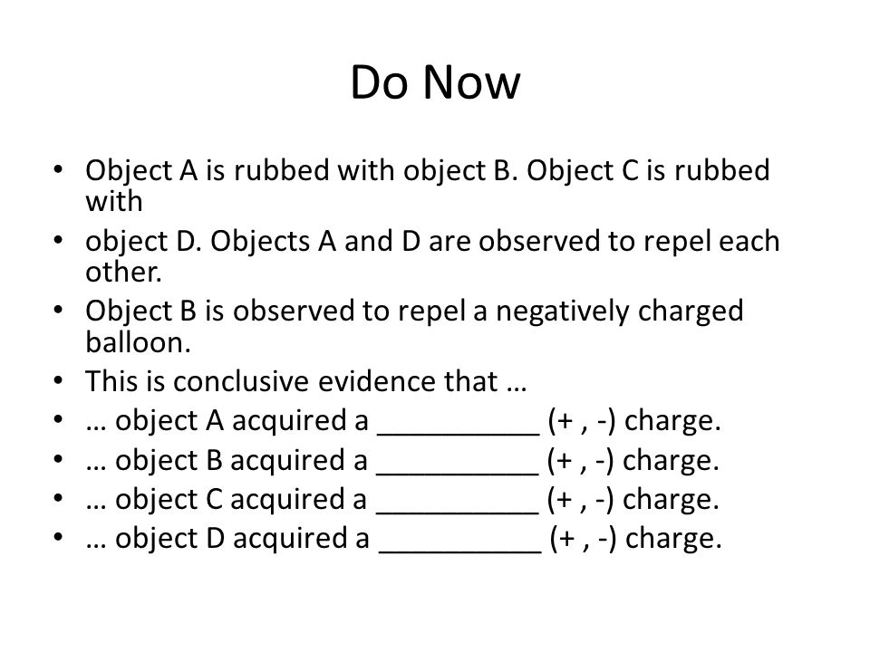 Do Now Object A is rubbed with object B. Object C is rubbed with object D.