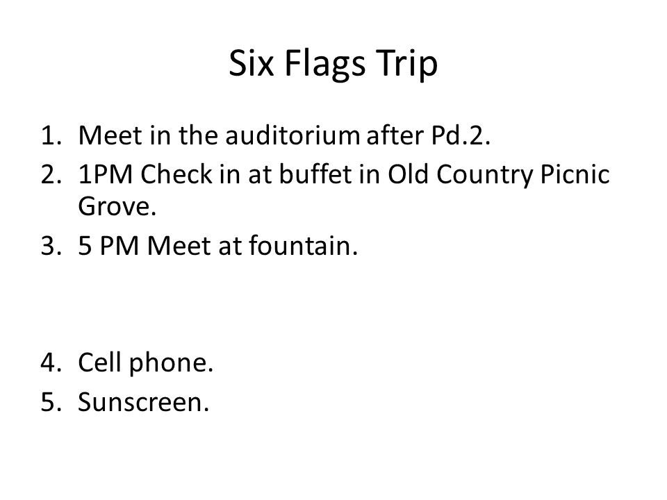 Six Flags Trip 1.Meet in the auditorium after Pd.2.