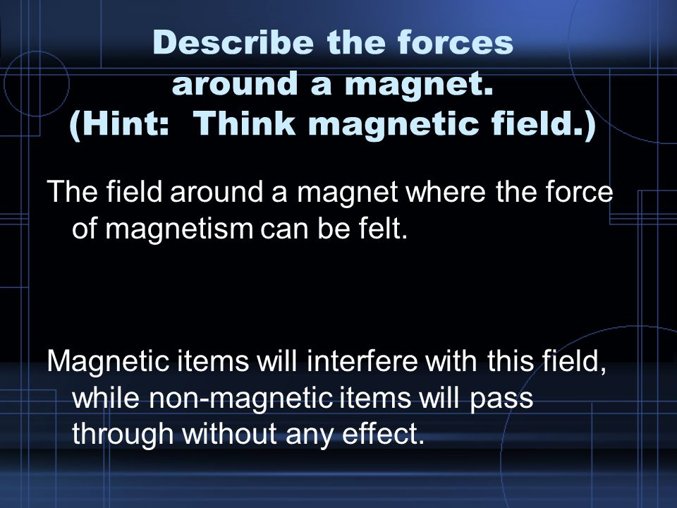 Describe the forces around a magnet.