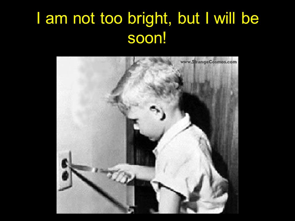 I am not too bright, but I will be soon!
