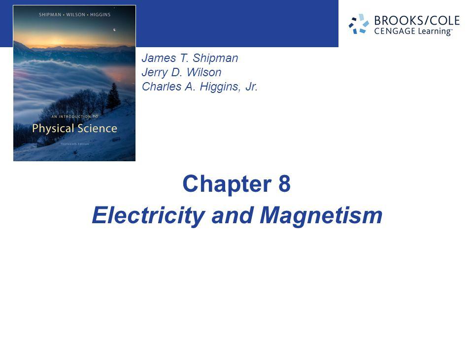 James T. Shipman Jerry D. Wilson Charles A. Higgins, Jr. Electricity and Magnetism Chapter 8