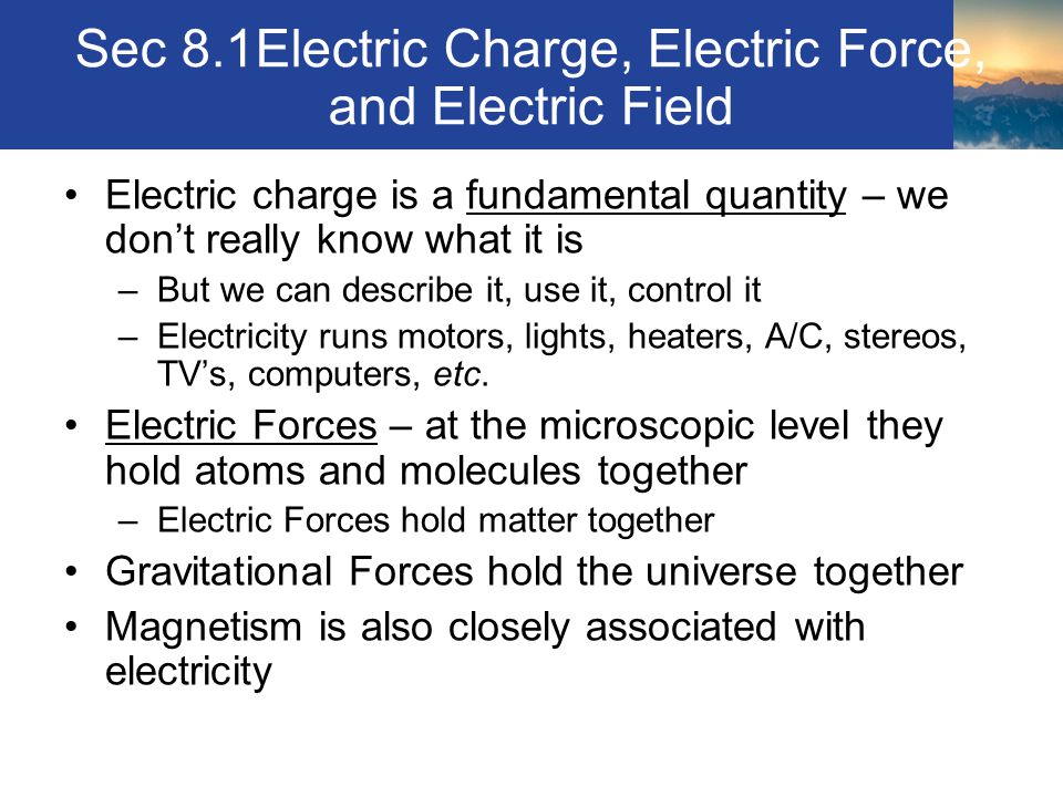 Sec 8.2 Current, Voltage, and Electrical Power Instead of measuring electric potential energy, we measure the potential difference, or voltage Voltage – the amount of work it would take to move a charge between two points, divided by the value of the charge Voltage = work / charge = V = W/q Measured in volts ( V ) = 1 joule/Coulomb When we have electric potential energy, this may be used to set up an electrical current Section 8.2