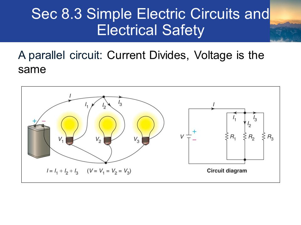 Sec 8.3 Simple Electric Circuits and Electrical Safety Section 8.3 A parallel circuit: Current Divides, Voltage is the same