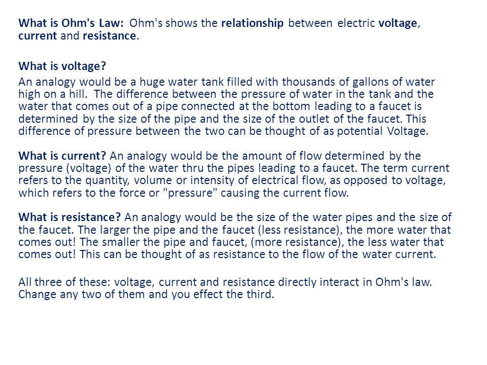 What is Ohm s Law: Ohm s shows the relationship between electric voltage, current and resistance.
