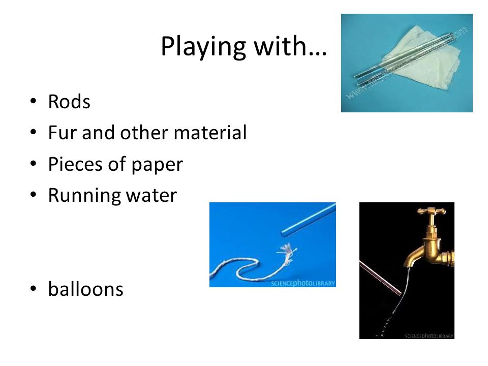 Playing with… Rods Fur and other material Pieces of paper Running water balloons