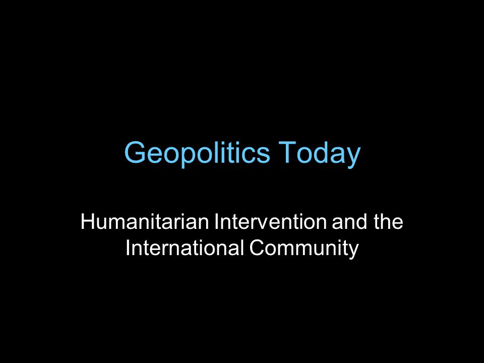 Geopolitics Today Humanitarian Intervention and the International Community