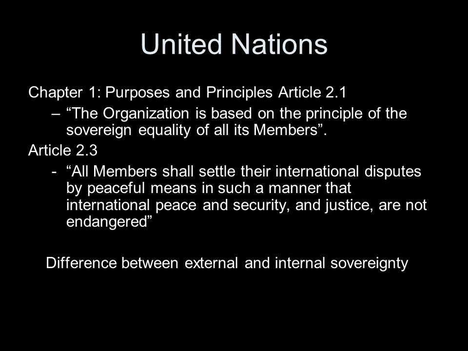 United Nations Chapter 1: Purposes and Principles Article 2.1 – The Organization is based on the principle of the sovereign equality of all its Members .