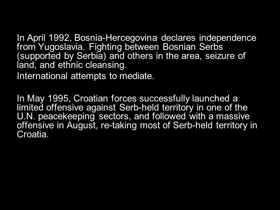 In April 1992, Bosnia-Hercegovina declares independence from Yugoslavia.