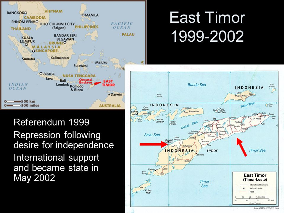 East Timor 1999-2002 Referendum 1999 Repression following desire for independence International support and became state in May 2002