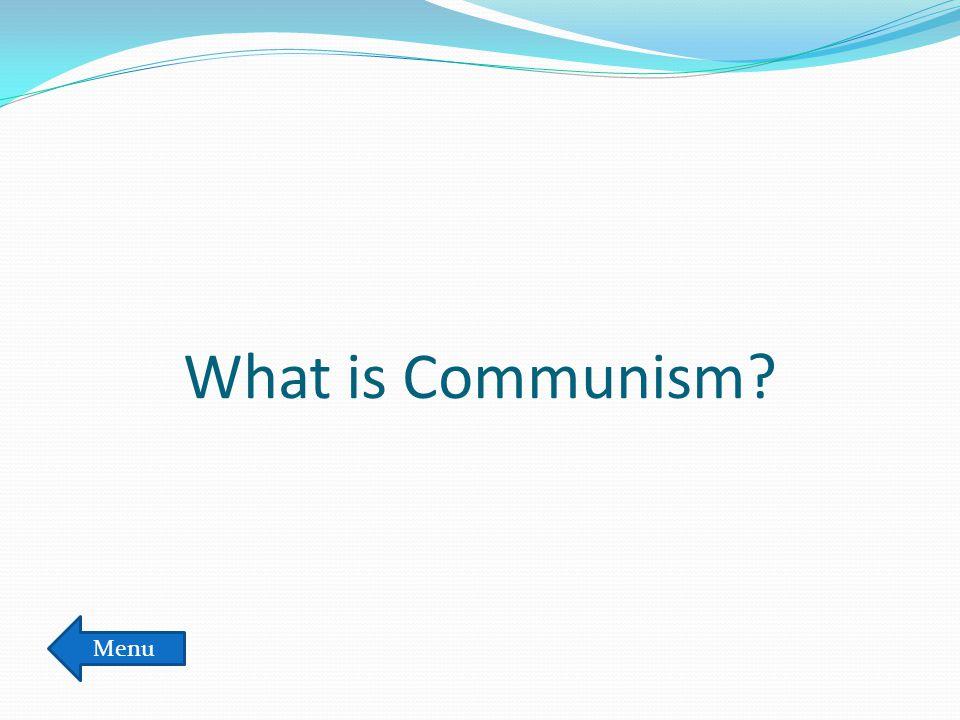 What is Communism? Menu