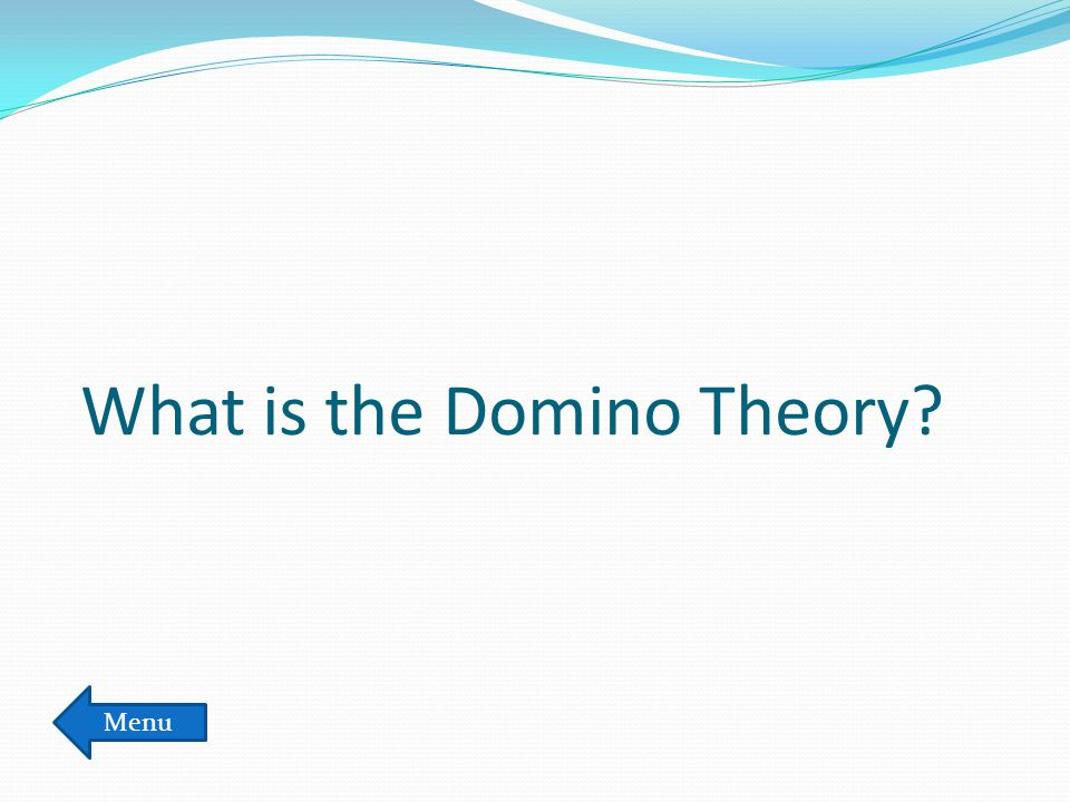 What is the Domino Theory? Menu