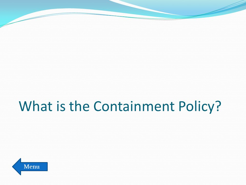 What is the Containment Policy? Menu