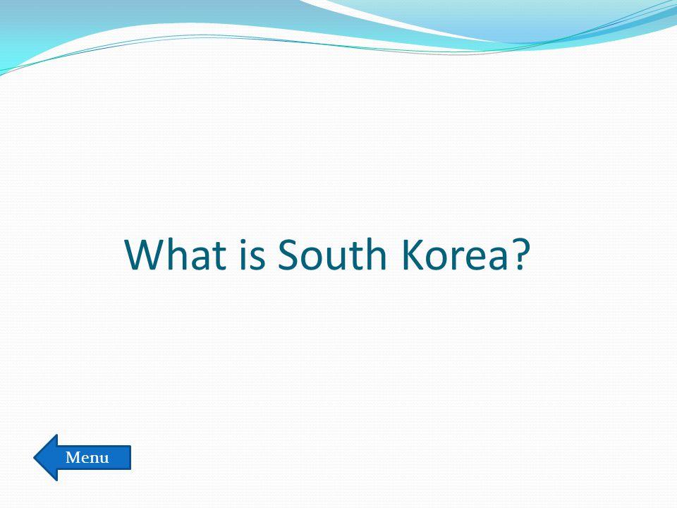 What is South Korea? Menu